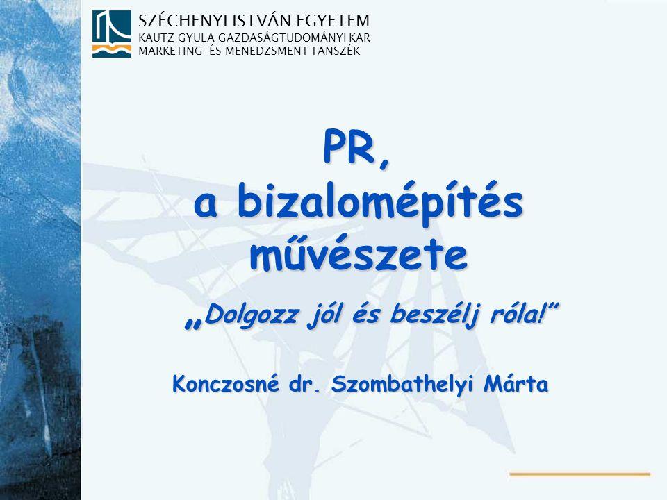 SZÉCHENYI ISTVÁN EGYETEM KAUTZ GYULA GAZDASÁGTUDOMÁNYI KAR MARKETING ÉS MENEDZSMENT TANSZÉK 1 Tananyagbeosztás ^1.Public Relations, a szervezeti kommunikáció része ^2.PR-elméletek ^3.A PR szakma története ^4.A PR tevékenység tervezése, folyamata, értékelése ^5.A PR tevékenység eszközei ^6.