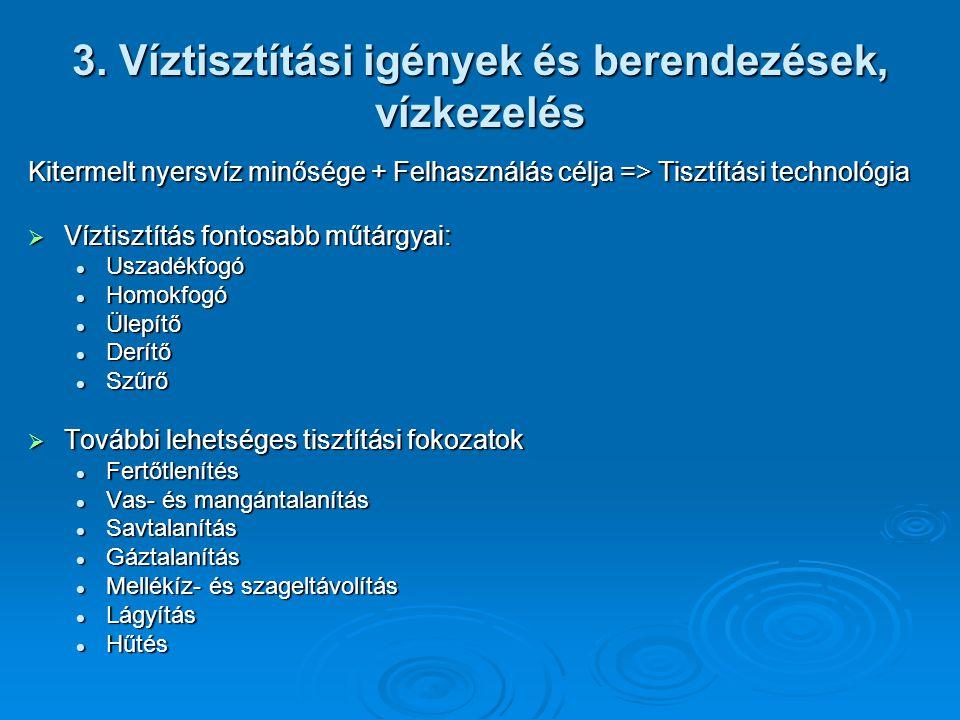 3. Víztisztítási igények és berendezések, vízkezelés Kitermelt nyersvíz minősége + Felhasználás célja => Tisztítási technológia  Víztisztítás fontosa