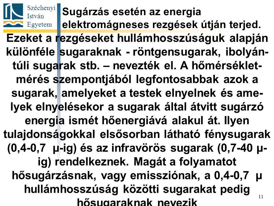 Széchenyi István Egyetem 11 Ezeket a rezgéseket hullámhosszúságuk alapján különféle sugaraknak - röntgensugarak, ibolyán- túli sugarak stb.