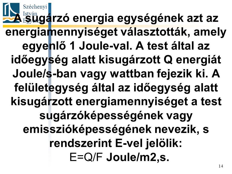 Széchenyi István Egyetem 14 A sugárzó energia egységének azt az energiamennyiséget választották, amely egyenlő 1 Joule-val. A test által az időegység