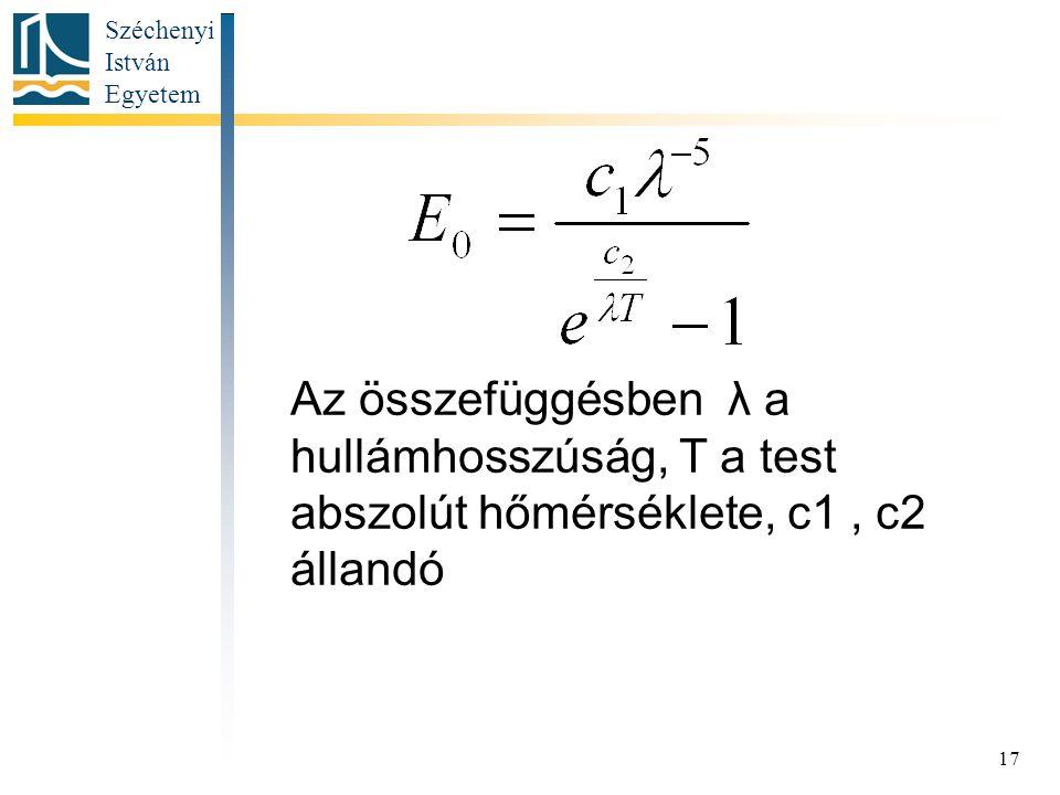 Széchenyi István Egyetem 17 Az összefüggésben λ a hullámhosszúság, T a test abszolút hőmérséklete, c1, c2 állandó