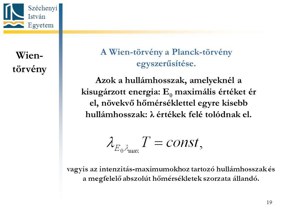 Széchenyi István Egyetem 19 Wien- törvény A Wien-törvény a Planck-törvény egyszerűsítése. Azok a hullámhosszak, amelyeknél a kisugárzott energia: E 0