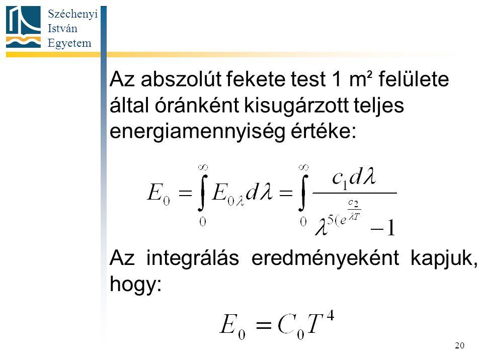 Széchenyi István Egyetem 20 Az abszolút fekete test 1 m 2 felülete által óránként kisugárzott teljes energiamennyiség értéke: Az integrálás eredményeként kapjuk, hogy: