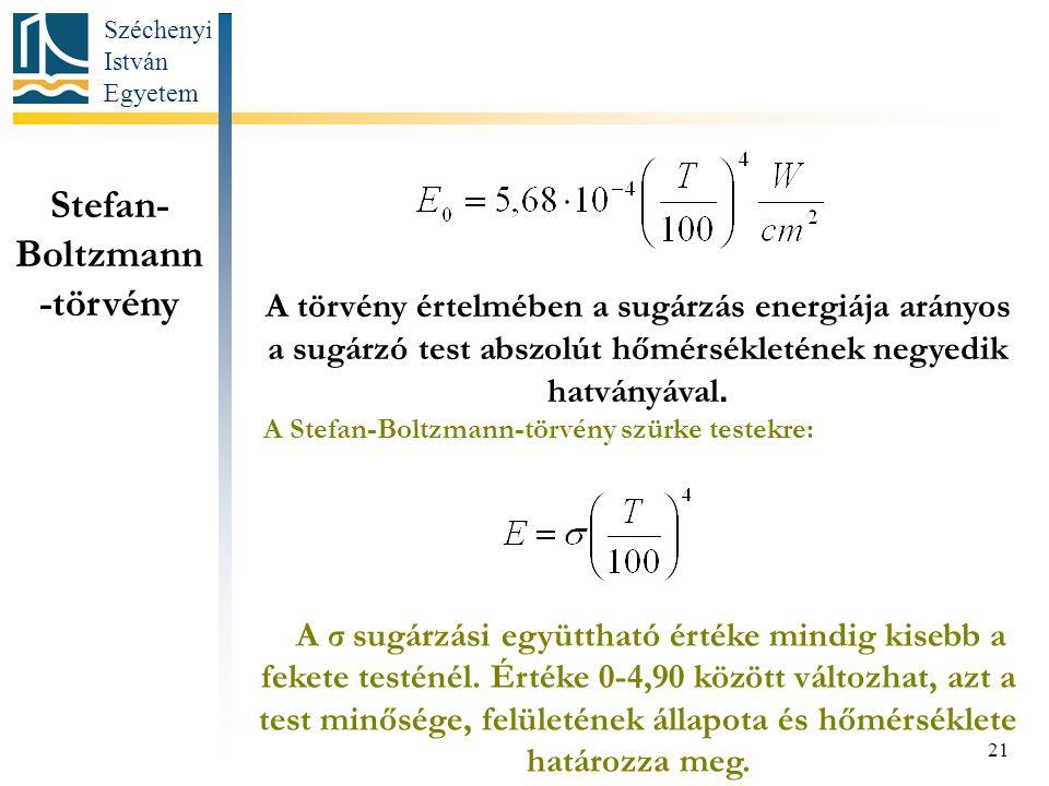 Széchenyi István Egyetem 21 Stefan- Boltzmann -törvény A törvény értelmében a sugárzás energiája arányos a sugárzó test abszolút hőmérsékletének negyedik hatványával.