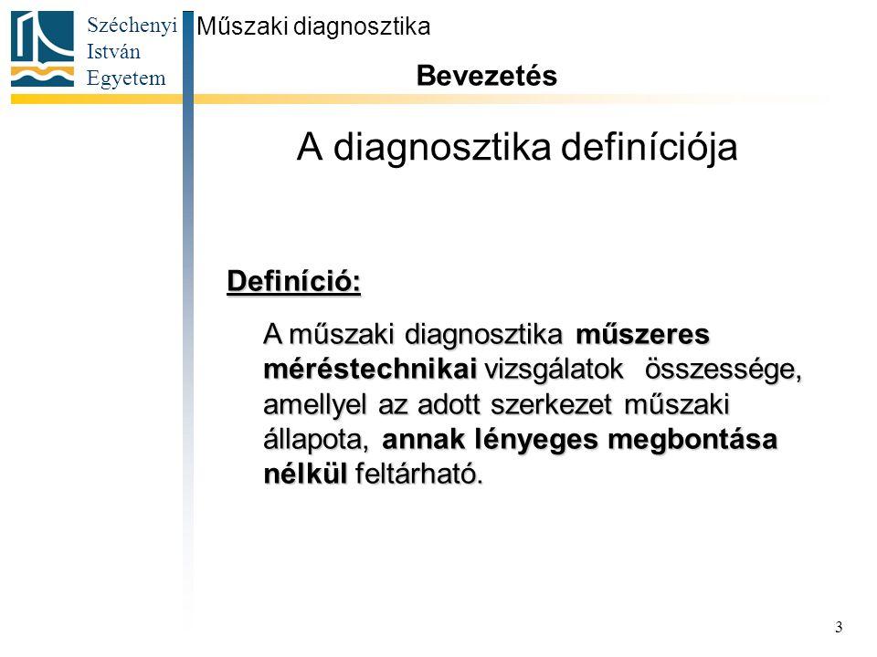 Széchenyi István Egyetem 3 A diagnosztika definíciója Műszaki diagnosztika Bevezetés Definíció: A műszaki diagnosztika műszeres méréstechnikai vizsgál