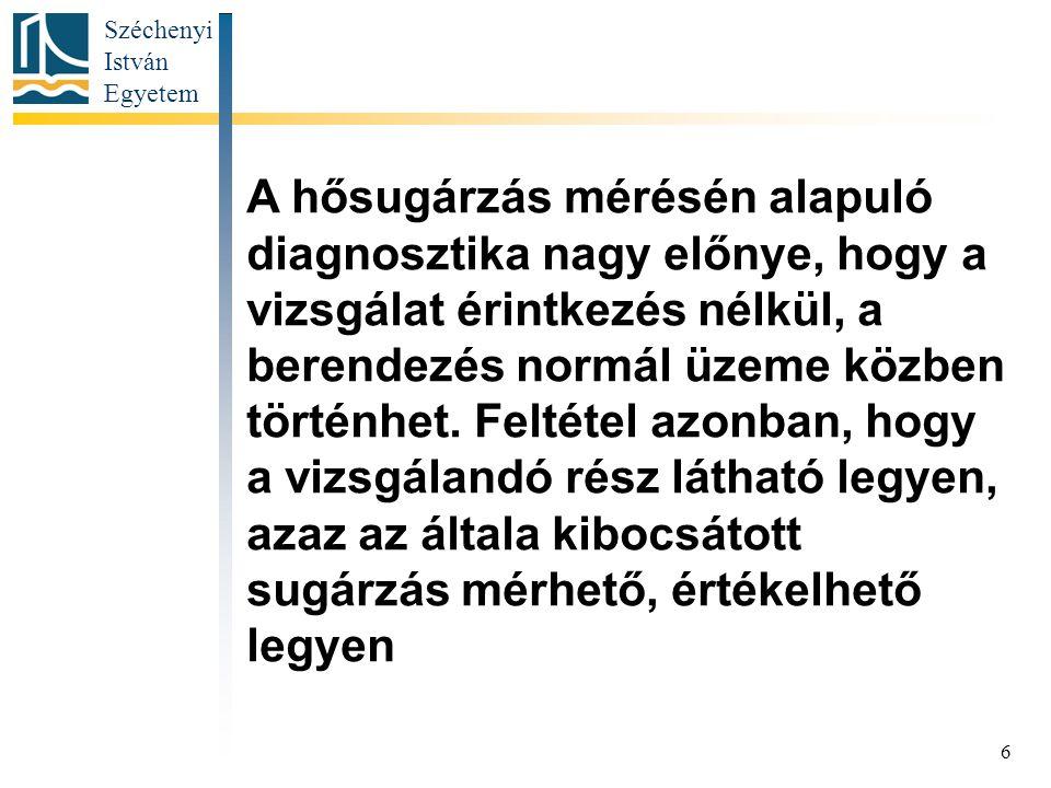 Széchenyi István Egyetem 6 A hősugárzás mérésén alapuló diagnosztika nagy előnye, hogy a vizsgálat érintkezés nélkül, a berendezés normál üzeme közben történhet.