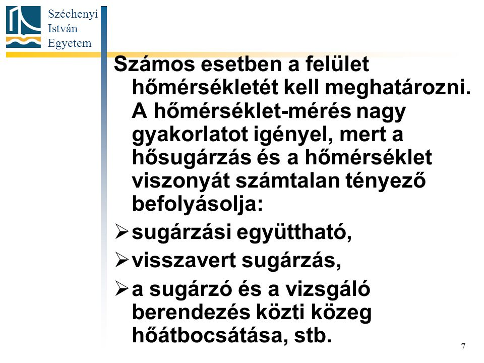 Széchenyi István Egyetem 7 Számos esetben a felület hőmérsékletét kell meghatározni. A hőmérséklet-mérés nagy gyakorlatot igényel, mert a hősugárzás é