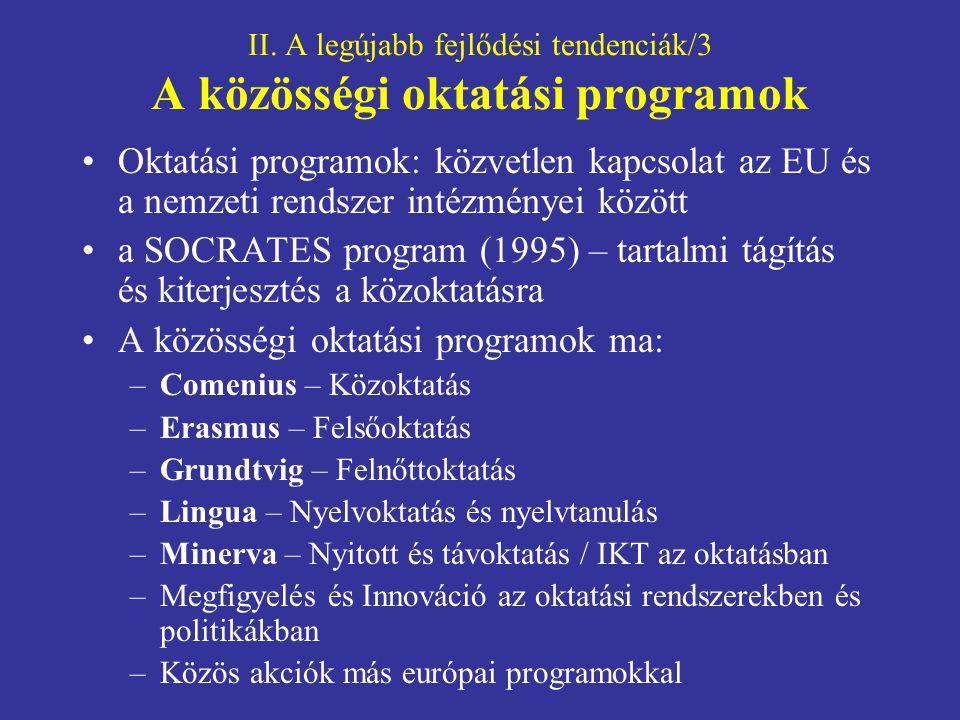 II. A legújabb fejlődési tendenciák/3 A közösségi oktatási programok Oktatási programok: közvetlen kapcsolat az EU és a nemzeti rendszer intézményei k