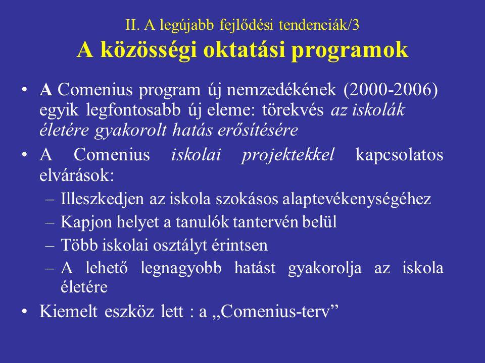 II. A legújabb fejlődési tendenciák/3 A közösségi oktatási programok A Comenius program új nemzedékének (2000-2006) egyik legfontosabb új eleme: törek