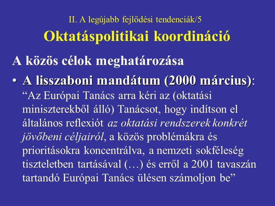 II. A legújabb fejlődési tendenciák/5 Oktatáspolitikai koordináció A közös célok meghatározása A lisszaboni mandátum (2000 március)A lisszaboni mandát