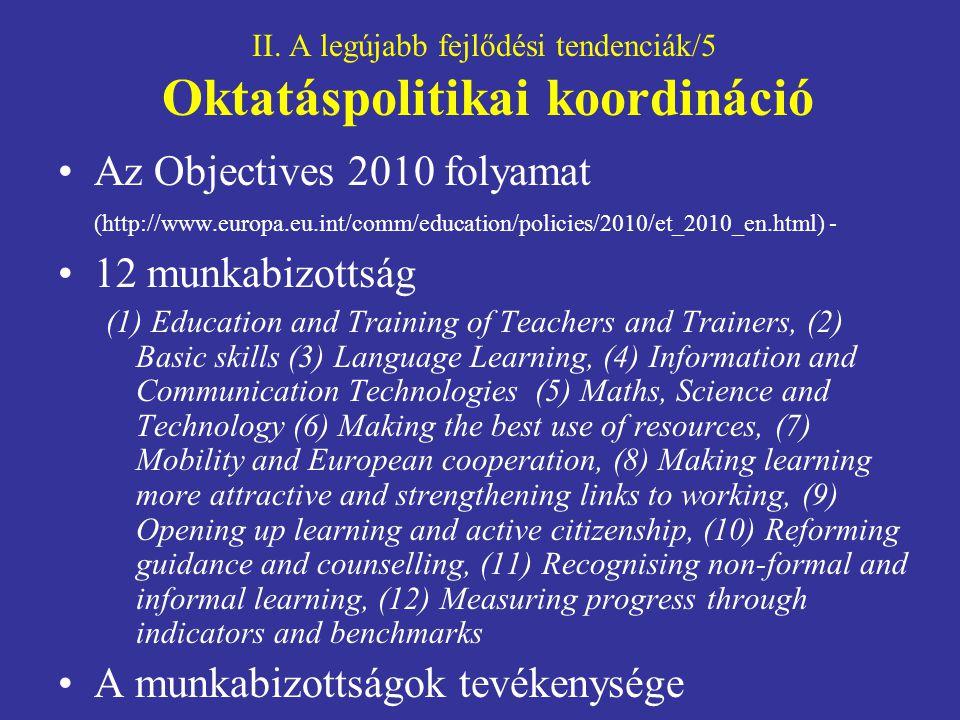 II. A legújabb fejlődési tendenciák/5 Oktatáspolitikai koordináció Az Objectives 2010 folyamat (http://www.europa.eu.int/comm/education/policies/2010/