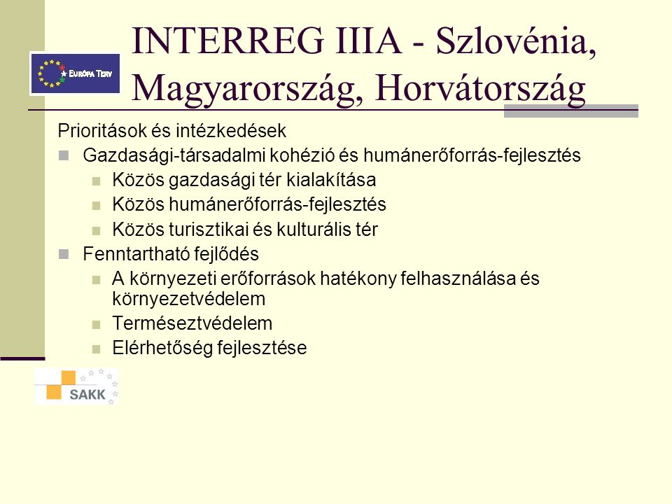 INTERREG IIIA - Szlovénia, Magyarország, Horvátország Prioritások és intézkedések Gazdasági-társadalmi kohézió és humánerőforrás-fejlesztés Közös gazdasági tér kialakítása Közös humánerőforrás-fejlesztés Közös turisztikai és kulturális tér Fenntartható fejlődés A környezeti erőforrások hatékony felhasználása és környezetvédelem Terméseztvédelem Elérhetőség fejlesztése