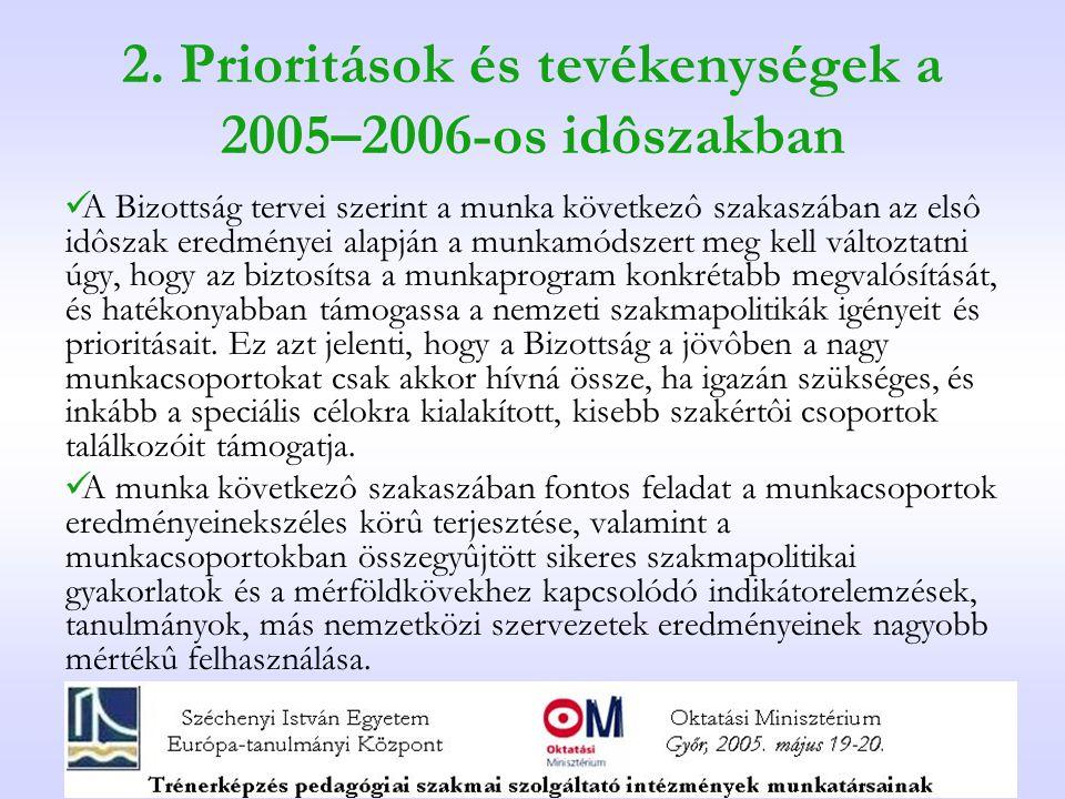 2. Prioritások és tevékenységek a 2005–2006-os idôszakban A Bizottság tervei szerint a munka következô szakaszában az elsô idôszak eredményei alapján
