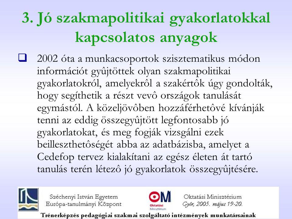 3. Jó szakmapolitikai gyakorlatokkal kapcsolatos anyagok  2002 óta a munkacsoportok szisztematikus módon információt gyûjtöttek olyan szakmapolitikai