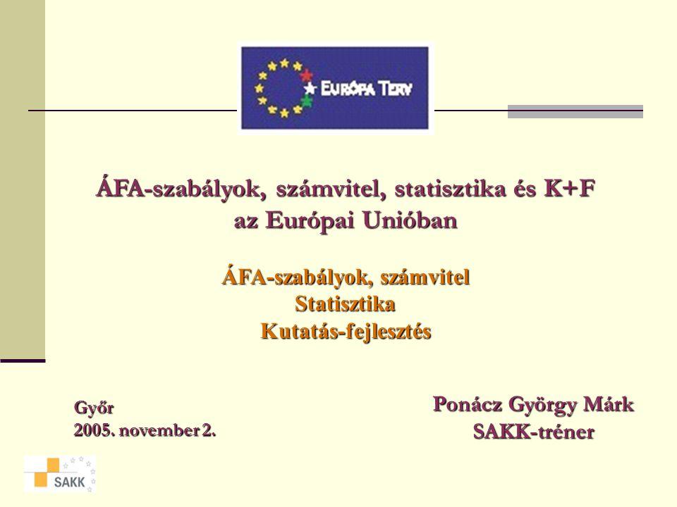 ÁFA-szabályok, számvitel, statisztika és K+F az Európai Unióban ÁFA-szabályok, számvitel Statisztika Kutatás-fejlesztés Győr 2005.