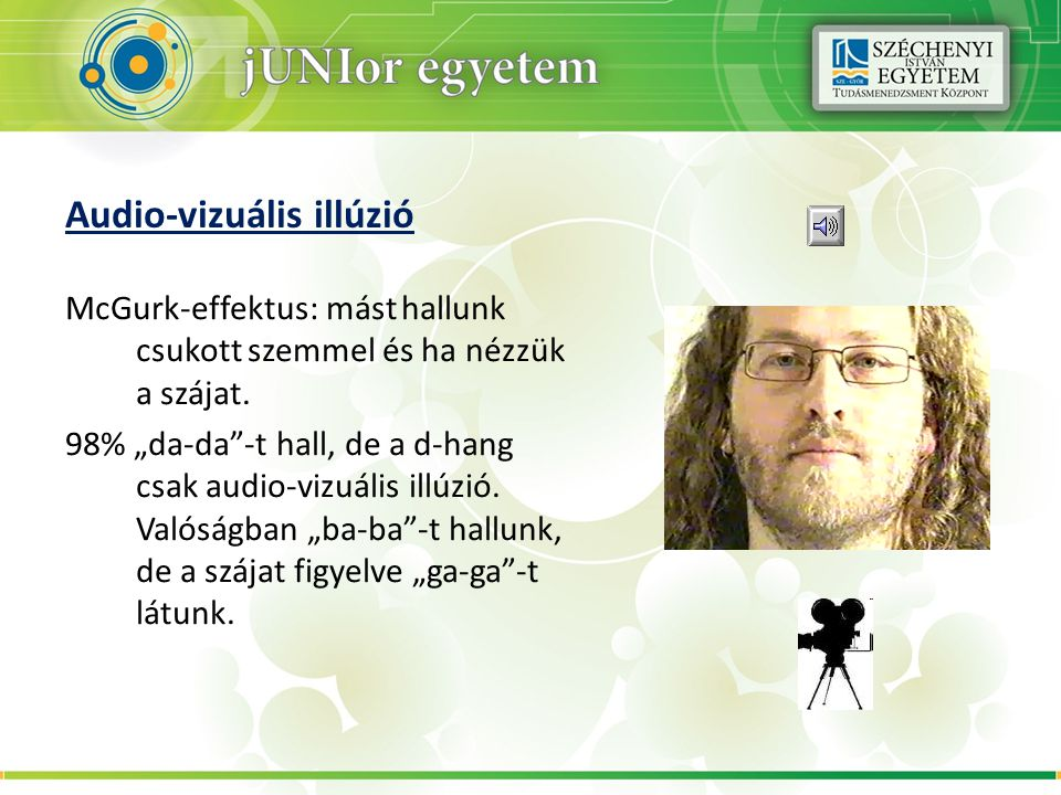 """Audio-vizuális illúzió McGurk-effektus: mást hallunk csukott szemmel és ha nézzük a szájat. 98% """"da-da""""-t hall, de a d-hang csak audio-vizuális illúzi"""