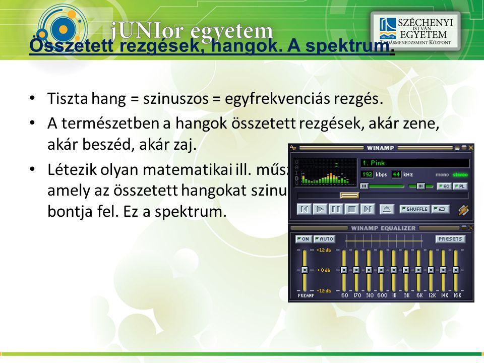 Összetett rezgések, hangok. A spektrum. Tiszta hang = szinuszos = egyfrekvenciás rezgés. A természetben a hangok összetett rezgések, akár zene, akár b