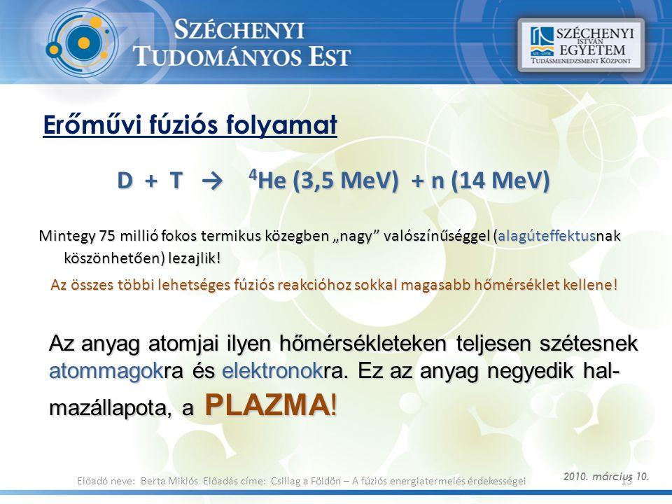 """Erőművi fúziós folyamat D + T → 4 He (3,5 MeV) + n (14 MeV) Mintegy 75 millió fokos termikus közegben """"nagy"""" valószínűséggel (alagúteffektusnak köszön"""