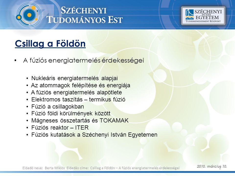 Csillag a Földön A fúziós energiatermelés érdekességei 2010. március 10. 2Előadó neve: Berta Miklós Előadás címe: Csillag a Földön – A fúziós energiat