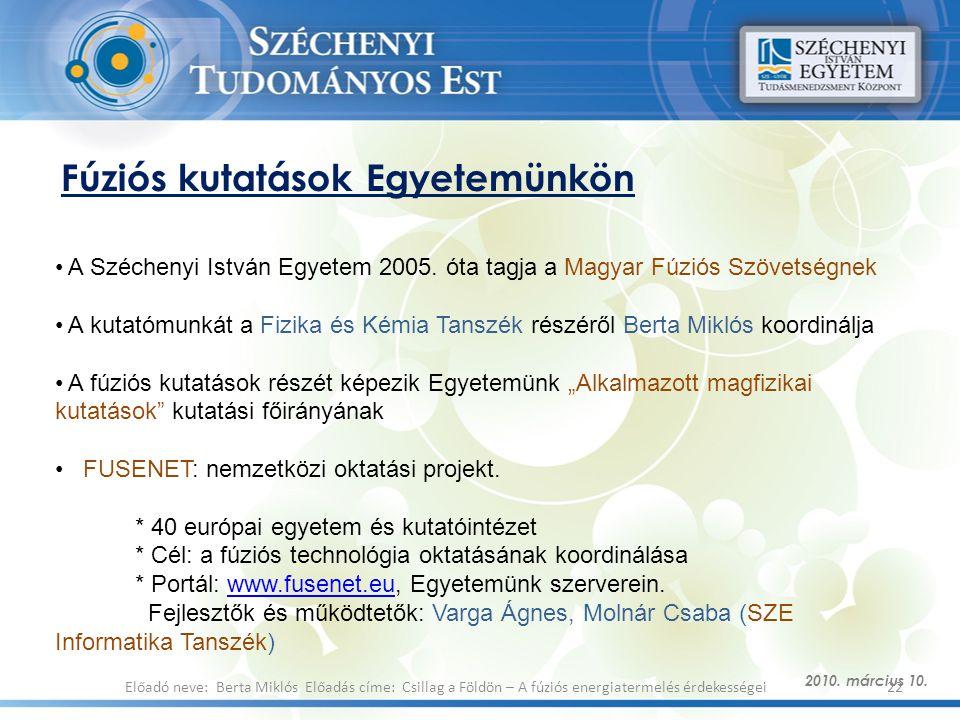 Fúziós kutatások Egyetemünkön 2010. március 10. 22Előadó neve: Berta Miklós Előadás címe: Csillag a Földön – A fúziós energiatermelés érdekességei A S