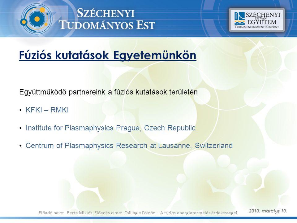 Fúziós kutatások Egyetemünkön 2010. március 10. 23Előadó neve: Berta Miklós Előadás címe: Csillag a Földön – A fúziós energiatermelés érdekességei Egy