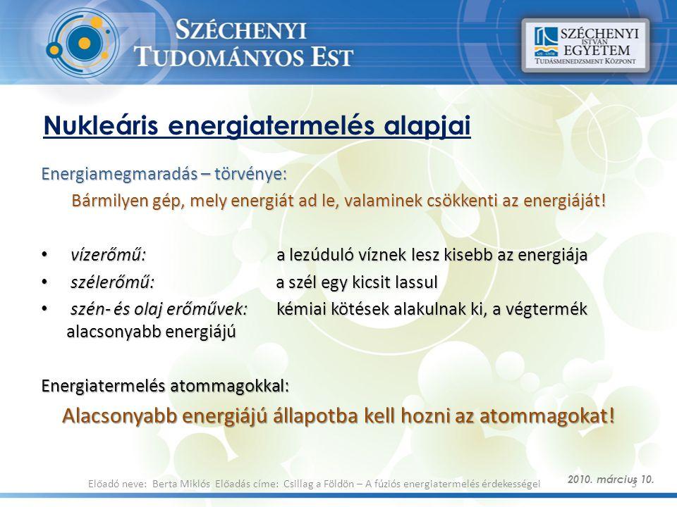 Nukleáris energiatermelés alapjai Energiamegmaradás – törvénye: Bármilyen gép, mely energiát ad le, valaminek csökkenti az energiáját! vízerőmű: a lez