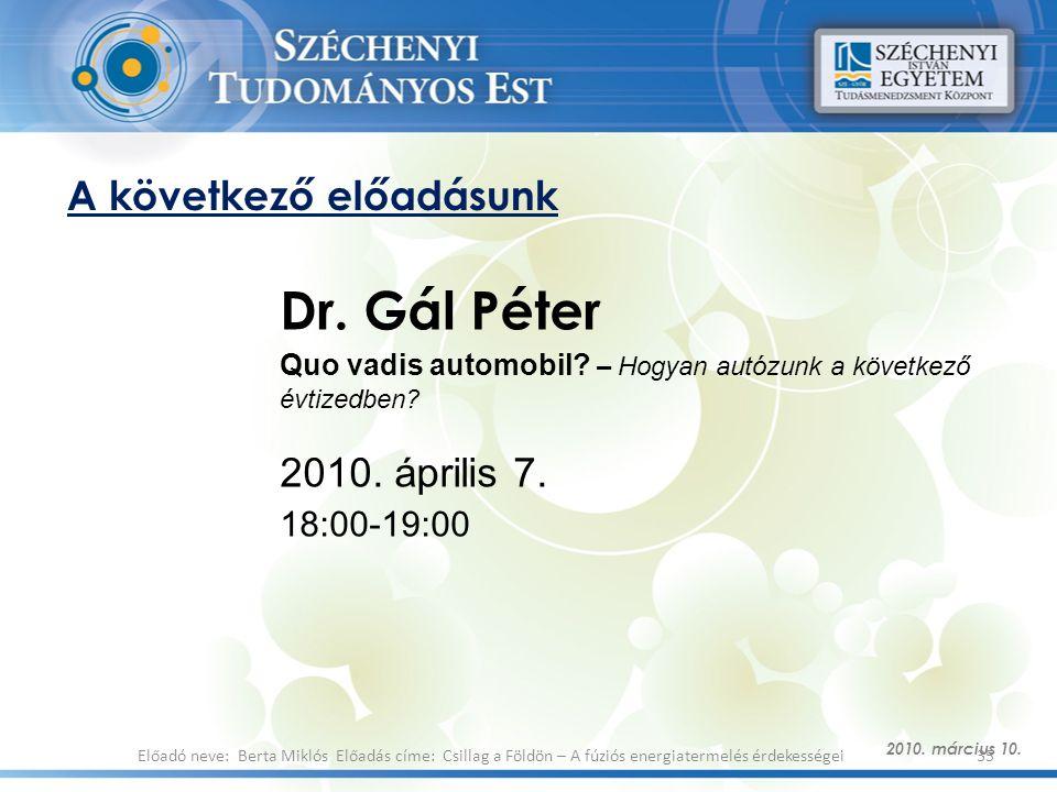 A következő előadásunk 2010. március 10. 35Előadó neve: Berta Miklós Előadás címe: Csillag a Földön – A fúziós energiatermelés érdekességei Dr. Gál Pé