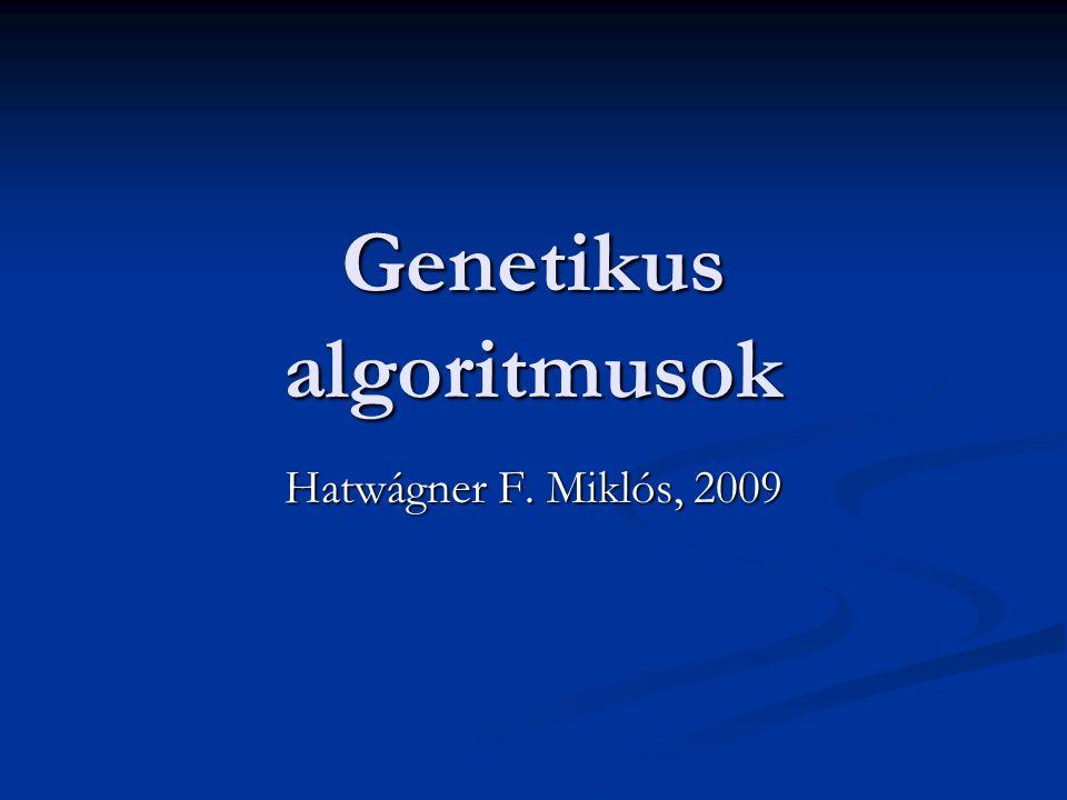 Genetikus algoritmusok Hatwágner F. Miklós, 2009