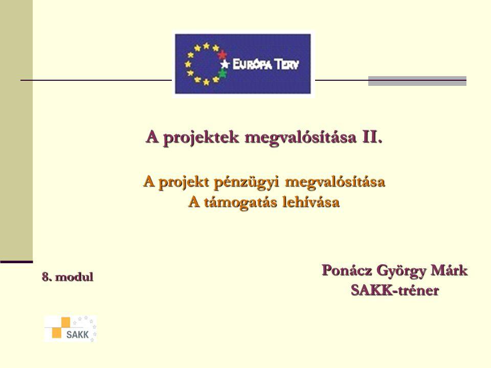 A projektek megvalósítása II.A projekt pénzügyi megvalósítása A támogatás lehívása 8.