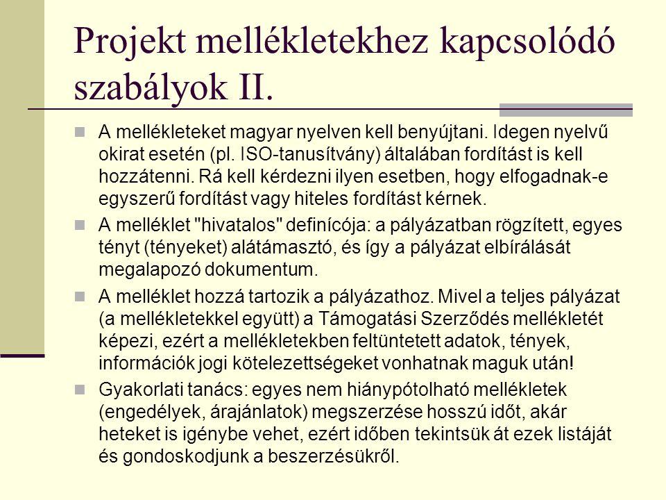 Projekt mellékletekhez kapcsolódó szabályok I. A melléklet a pályázat szerves része, ahhoz vagy tartalmilag kapcsolódik (például a költségvetés részle