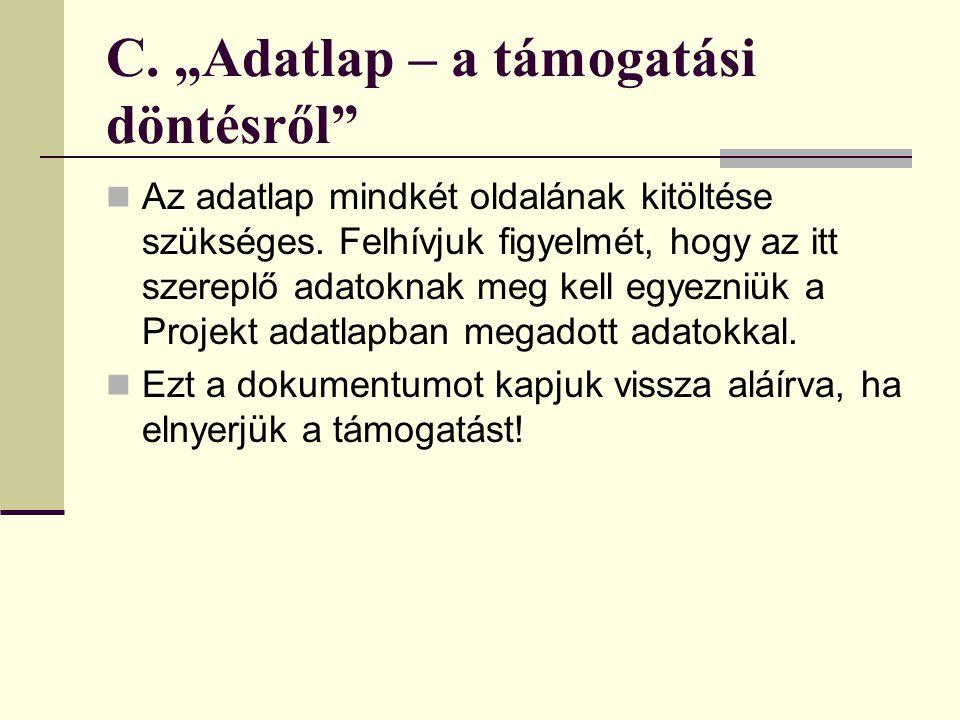 B.) Árajánlat Minden költségtétel alátámasztására kérjük, hogy csatoljon a pályázat benyújtásakor érvényes, magyar nyelvű árajánlatot, mely tartalmazz