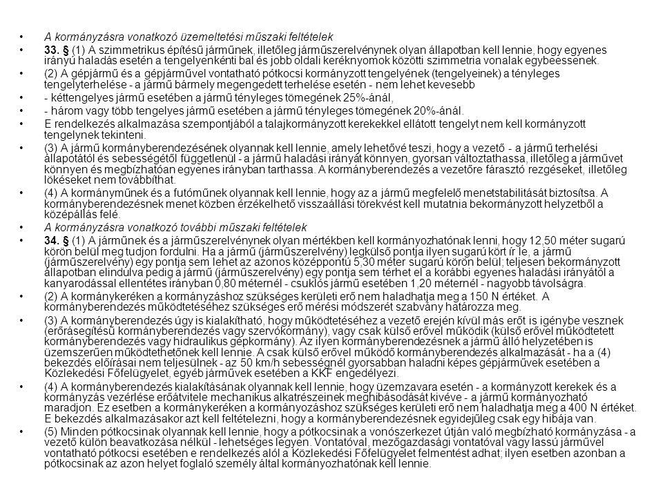 A kormányzásra vonatkozó üzemeltetési műszaki feltételek 33. § (1) A szimmetrikus építésű járműnek, illetőleg járműszerelvénynek olyan állapotban kell