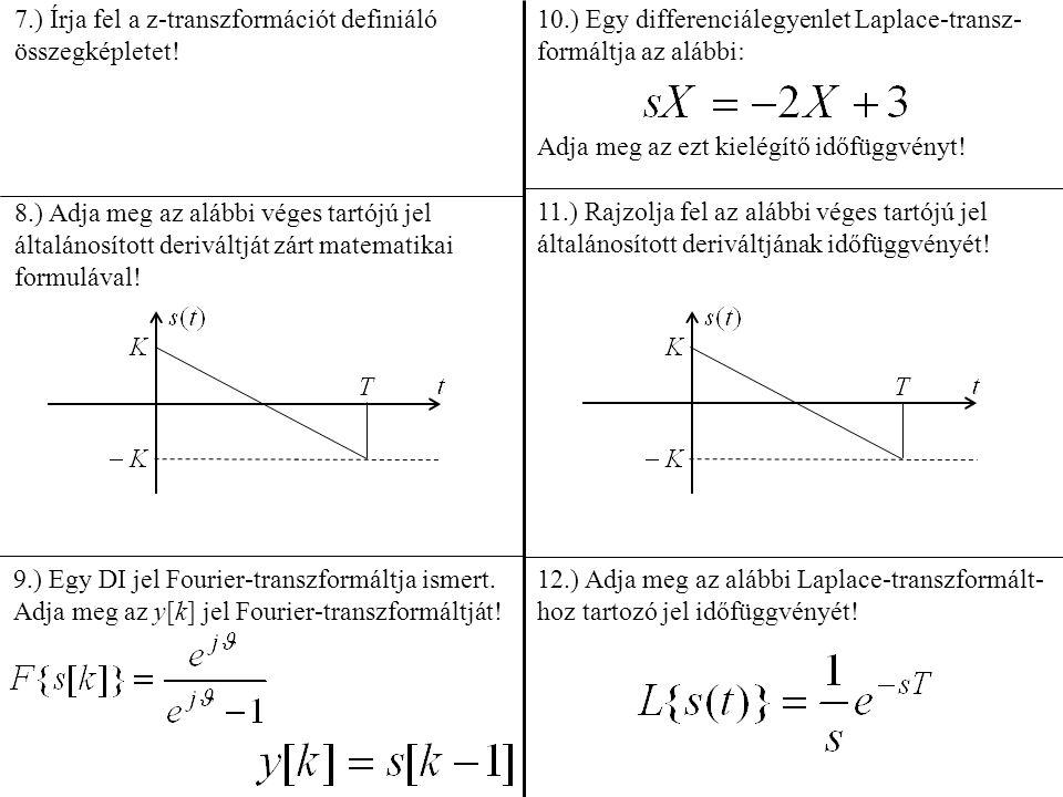 7.) Írja fel a z-transzformációt definiáló összegképletet! 8.) Adja meg az alábbi véges tartójú jel általánosított deriváltját zárt matematikai formul