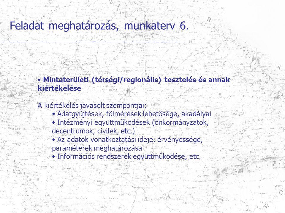 Feladat meghatározás, munkaterv 6. Mintaterületi (térségi/regionális) tesztelés és annak kiértékelése A kiértékelés javasolt szempontjai: Adatgyűjtése