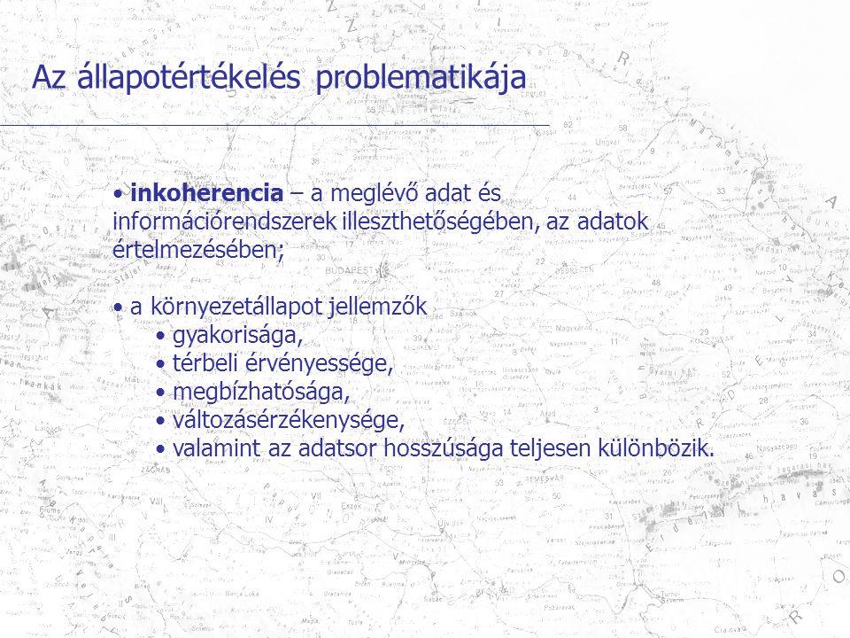 Az állapotértékelés problematikája inkoherencia – a meglévő adat és információrendszerek illeszthetőségében, az adatok értelmezésében; a környezetálla