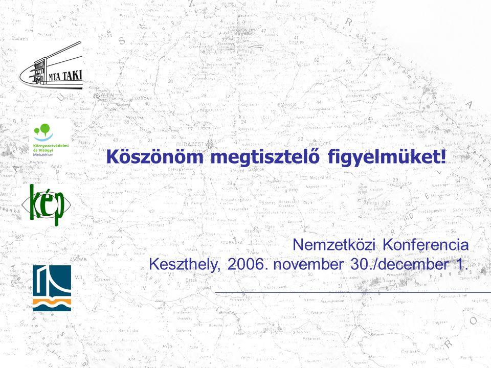Köszönöm megtisztelő figyelmüket! Nemzetközi Konferencia Keszthely, 2006. november 30./december 1.