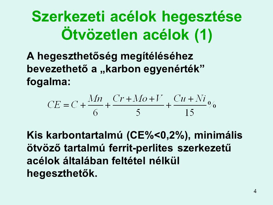 """4 Szerkezeti acélok hegesztése Ötvözetlen acélok (1) A hegeszthetőség megítéléséhez bevezethető a """"karbon egyenérték"""" fogalma: Kis karbontartalmú (CE%"""