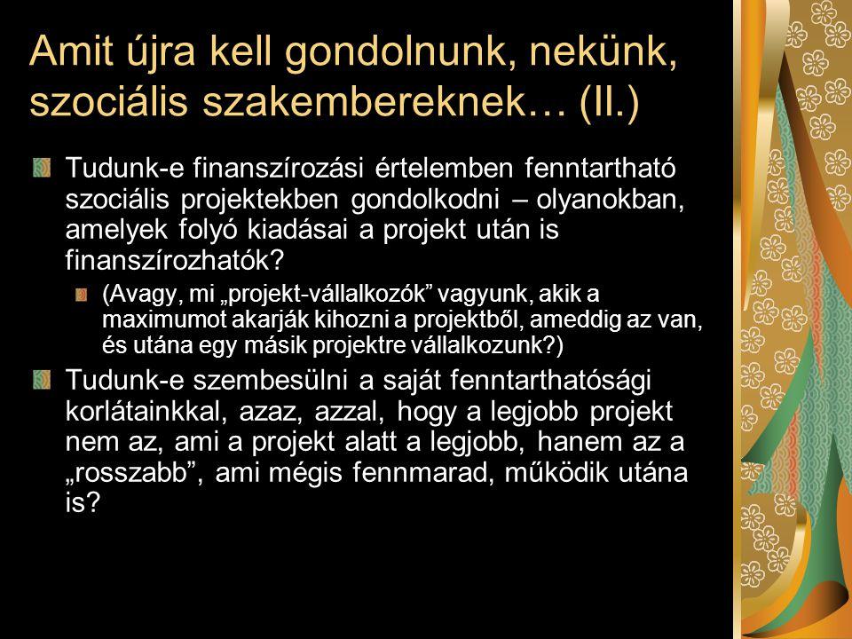 Amit újra kell gondolnunk, nekünk, szociális szakembereknek… (II.) Tudunk-e finanszírozási értelemben fenntartható szociális projektekben gondolkodni