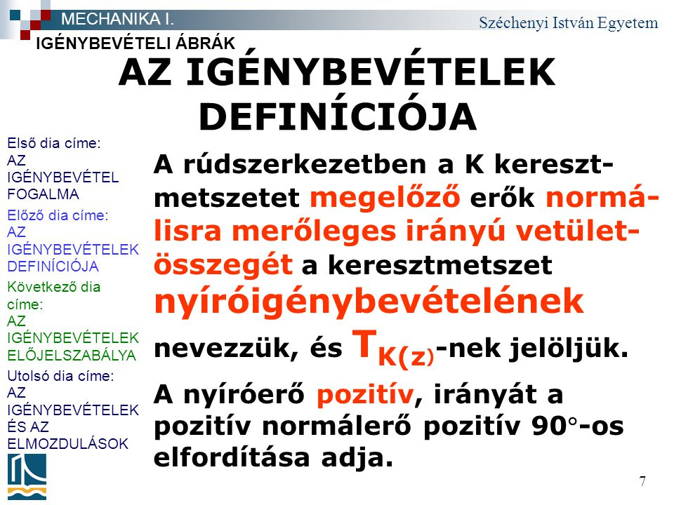 Széchenyi István Egyetem 7 AZ IGÉNYBEVÉTELEK DEFINÍCIÓJA A rúdszerkezetben a K kereszt- metszetet megelőző erők normá- lisra merőleges irányú vetület-