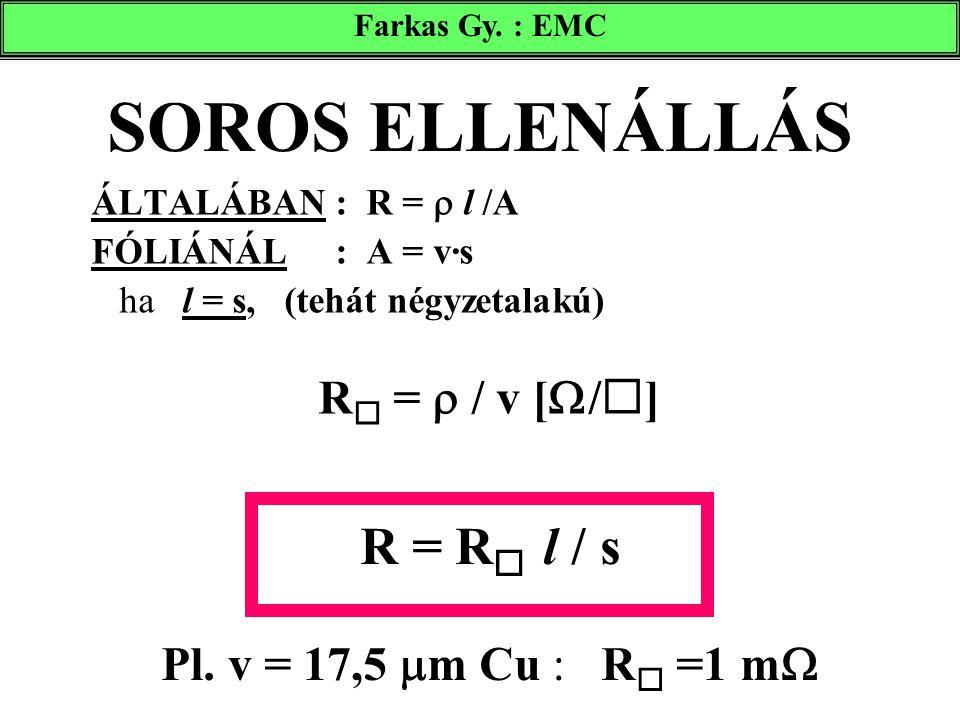 SOROS ELLENÁLLÁS ÁLTALÁBAN : R =  l /A FÓLIÁNÁL : A = v·s ha l = s, (tehát négyzetalakú) R  =  / v [  /  ] R = R  l / s Pl. v = 17,5  m Cu : R