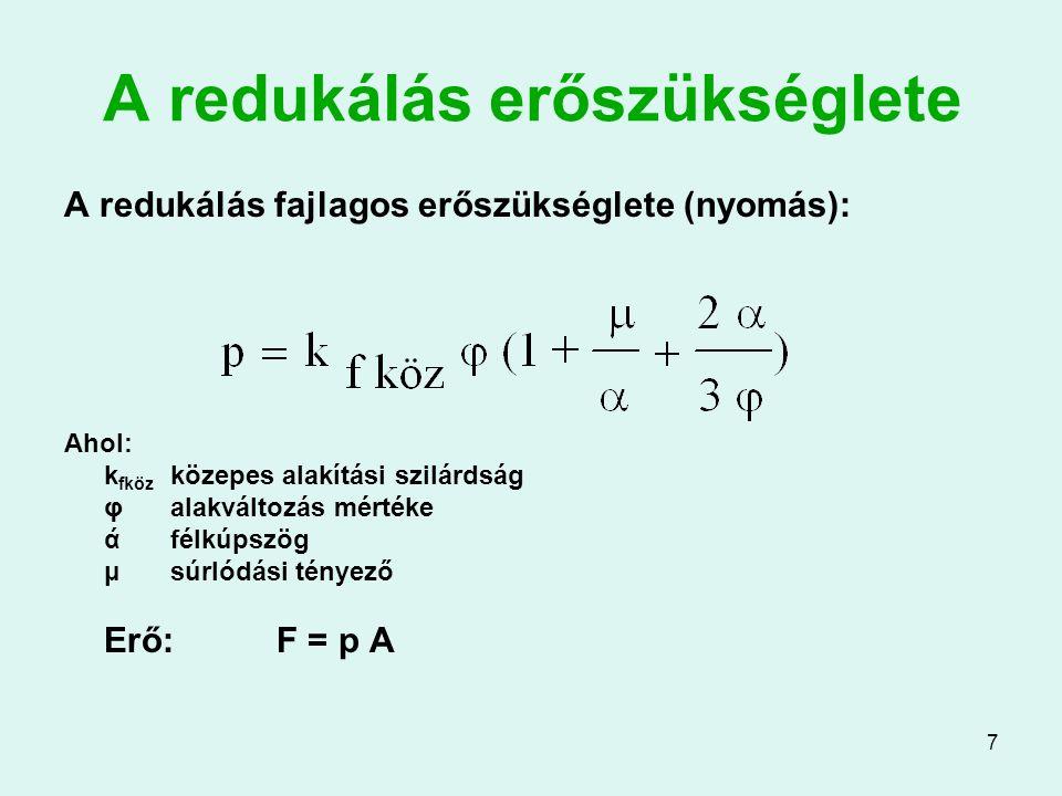 28 Folyató nyomás és erő (1) Folyató nyomás (minden alakításra): ahol: k fköz közepes alakítási szilárdság φlogaritmikus alakváltozás: ln(A o /A 1 ) ή al alakítás hatásfoka (0,4…0,7)