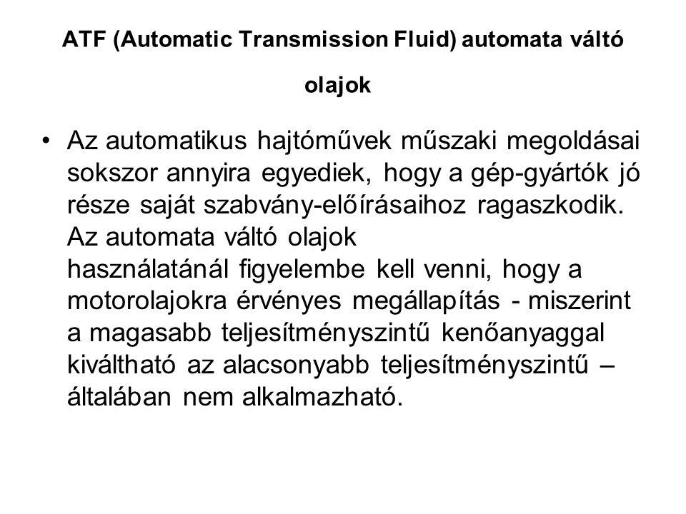 ATF (Automatic Transmission Fluid) automata váltó olajok Az automatikus hajtóművek műszaki megoldásai sokszor annyira egyediek, hogy a gép-gyártók jó