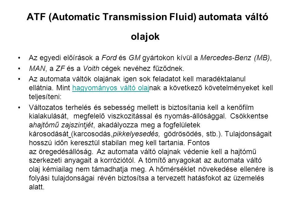 ATF (Automatic Transmission Fluid) automata váltó olajok Az egyedi előírások a Ford és GM gyártokon kívül a Mercedes-Benz (MB), MAN, a ZF és a Voith c