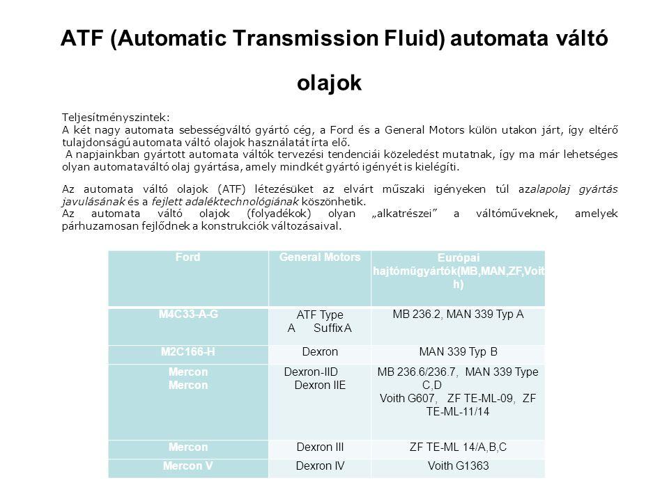 ATF (Automatic Transmission Fluid) automata váltó olajok FordGeneral MotorsEurópai hajtóműgyártók(MB,MAN,ZF,Voit h) M4C33-A-GATF Type A Suffix A MB 23