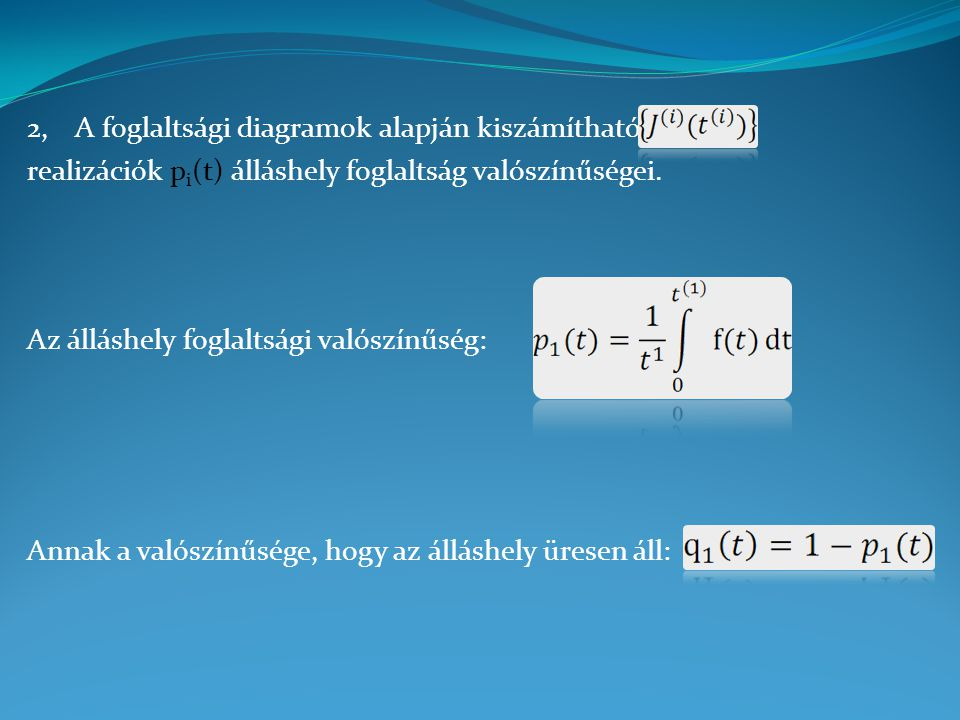 2,A foglaltsági diagramok alapján kiszámíthatók a realizációk p i (t) álláshely foglaltság valószínűségei.