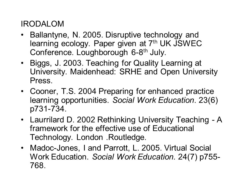 IRODALOM Ballantyne, N. 2005. Disruptive technology and learning ecology. Paper given at 7 th UK JSWEC Conference. Loughborough 6-8 th July. Biggs, J.