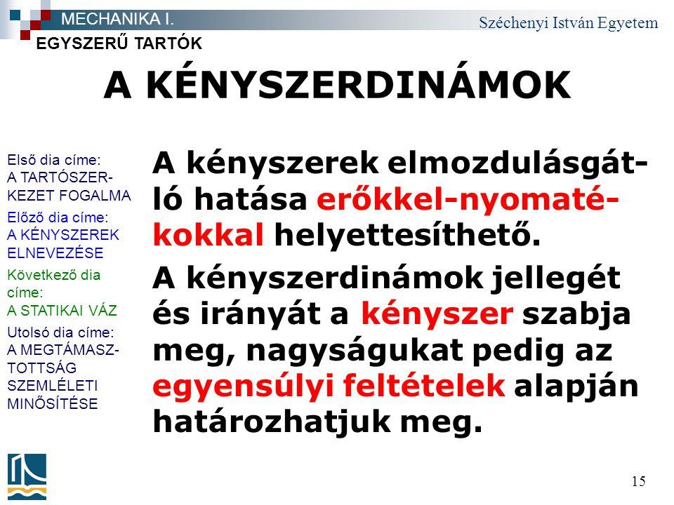 Széchenyi István Egyetem 15 A KÉNYSZERDINÁMOK A kényszerek elmozdulásgát- ló hatása erőkkel-nyomaté- kokkal helyettesíthető.
