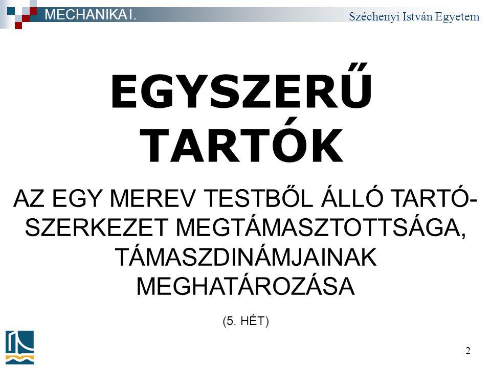 Széchenyi István Egyetem 2 EGYSZERŰ TARTÓK MECHANIKA I.