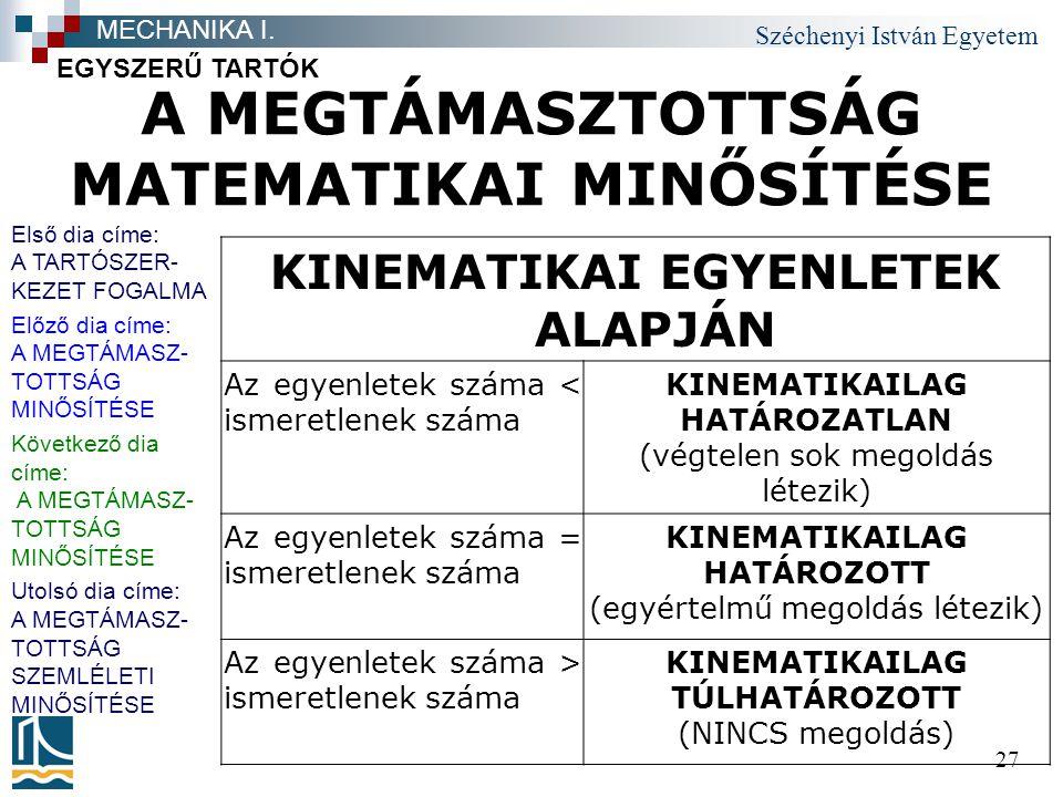 Széchenyi István Egyetem 27 A MEGTÁMASZTOTTSÁG MATEMATIKAI MINŐSÍTÉSE EGYSZERŰ TARTÓK MECHANIKA I.