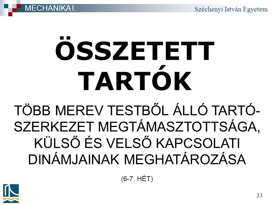 Széchenyi István Egyetem 33 ÖSSZETETT TARTÓK MECHANIKA I.
